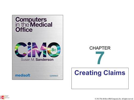 CHAPTER © 2013 The McGraw-Hill Companies, Inc. All rights reserved. 7 Creating Claims.