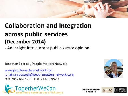 Collaboration and Integration across public services (December 2014) - An insight into current public sector opinion Jonathan Bostock, People Matters Network.