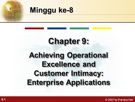 Minggu ke-8 Chapter 9: Achieving Operational Excellence and Customer Intimacy: Enterprise Applications.