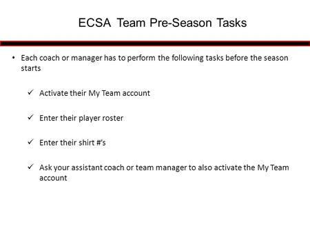 Each coach or manager has to perform the following tasks before the season starts Activate their My Team account Enter their player roster Enter their.