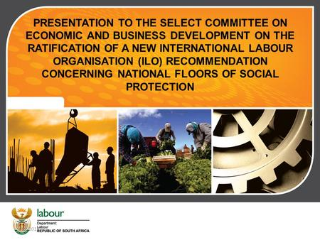 Chief Directorate Communication | 2011.00.00 A Recommendations serve as non-binding guideline The International Labour Conference (ILC), adopted a new.