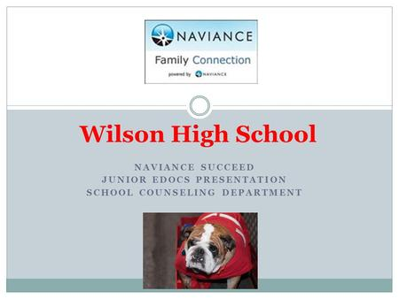 NAVIANCE SUCCEED JUNIOR EDOCS PRESENTATION SCHOOL COUNSELING DEPARTMENT Wilson High School.
