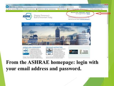 From the ASHRAE homepage: login with your email address and password.