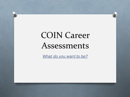 COIN Career Assessments What do you want to be?. Type in