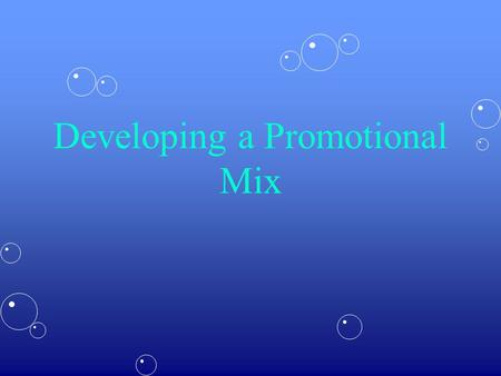 Developing a Promotional Mix. Objectives List (in order) the steps of developing a promotional mixList (in order) the steps of developing a promotional.