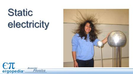 Static electricity. Objectives Describe the historical development of the concepts of electrostatics. Identify examples of electric forces in everyday.