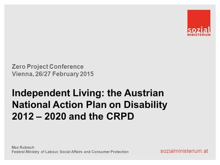 Sozialministerium.at Zero Project Conference Vienna, 26/27 February 2015 Independent Living: the Austrian National Action Plan on Disability 2012 – 2020.
