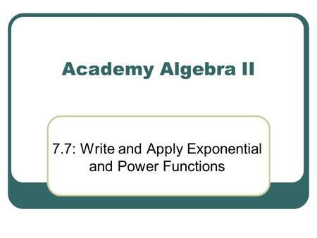 7.7: Write and Apply Exponential and Power Functions