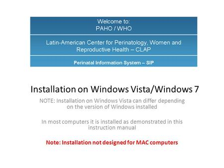 Installation on Windows Vista/Windows 7 NOTE: Installation on Windows Vista can differ depending on the version of Windows installed​ ​ In most computers.