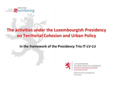 The activities under the Luxembourgish Presidency on Territorial Cohesion and Urban Policy in the framework of the Presidency Trio IT-LV-LU.