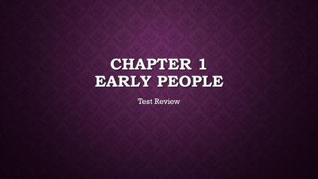 Chapter 1 Early people Test Review.