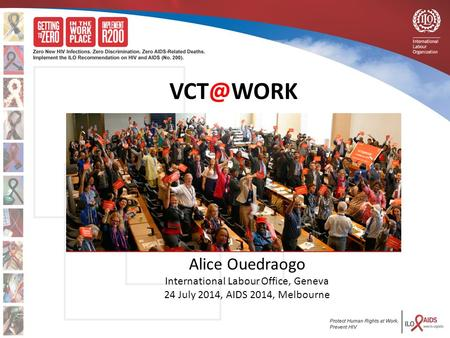 The Initiative Dr. Indira Hettiarachchi NPC ILO -delines - UNAIDS Alice Ouedraogo International Labour Office, Geneva 24 July 2014, AIDS.