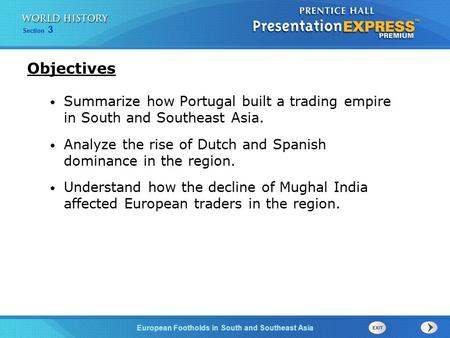Objectives Summarize how Portugal built a trading empire in South and Southeast Asia. Analyze the rise of Dutch and Spanish dominance in the region.