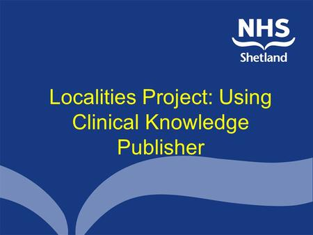 Localities Project: Using Clinical Knowledge Publisher.