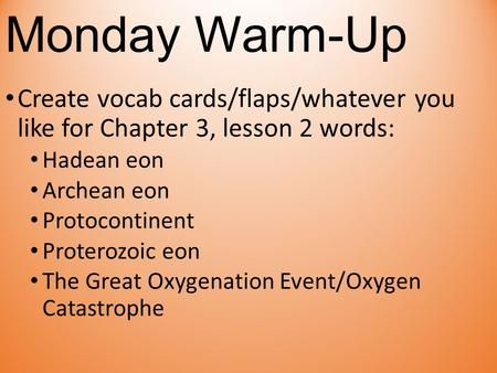 Monday Warm-Up Create vocab cards/flaps/whatever you like for Chapter 3, lesson 2 words: Hadean eon Archean eon Protocontinent Proterozoic eon The Great.