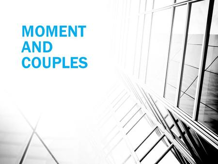 MOMENT AND COUPLES.