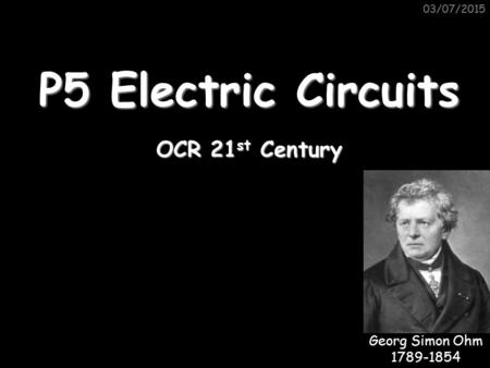 P5 Electric Circuits OCR 21st Century Georg Simon Ohm