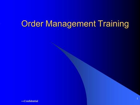 ---Confidential 1 Order Management Training. ---Confidential 2 Introduction Three cycles in Oracle Applications Plan to make. Order to cash Procure to.