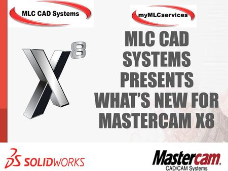MLC CAD Systems Presents What's New for Mastercam X8