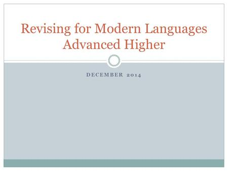 DECEMBER 2014 Revising for Modern Languages Advanced Higher.