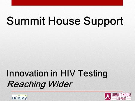 Summit House Support Innovation in HIV Testing Reaching Wider.