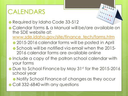 CALENDARS  Required by Idaho Code 33-512  Calendar forms & a Manual will be/are available on the SDE website at: www.sde.idaho.gov/site/finance_tech/forms.htm.