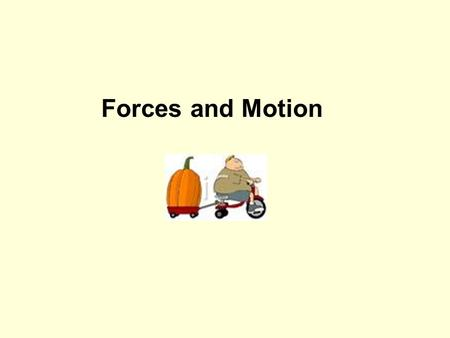 Forces and Motion.