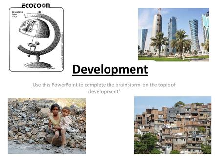 Development Use this PowerPoint to complete the brainstorm on the topic of 'development'