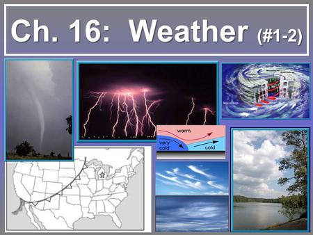 Ch. 16: Weather (#1-2).