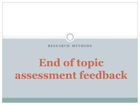 RESEARCH METHODS End of topic assessment feedback.