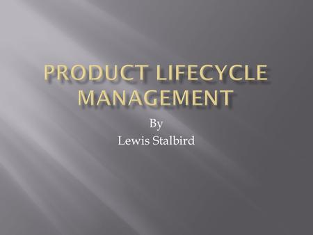 "By Lewis Stalbird.  ""The process of managing the entire lifecycle of a product from its conception, through design and manufacture, to service and disposal."""