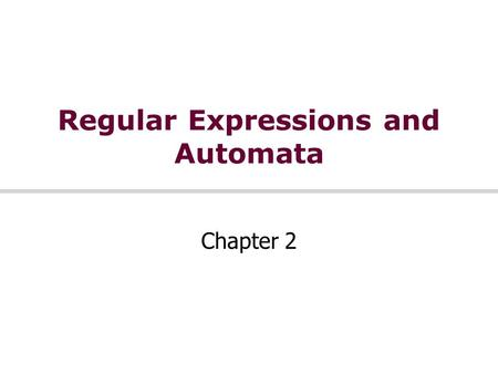 Regular Expressions and Automata Chapter 2. Regular Expressions Standard notation for characterizing text sequences Used in all kinds of text processing.