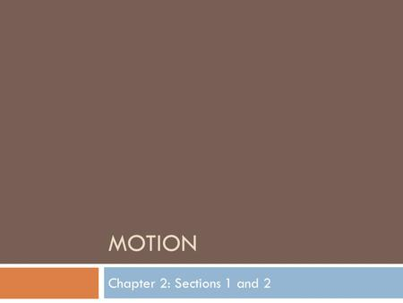 Motion Chapter 2: Sections 1 and 2.