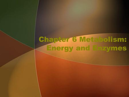 Chapter 6 Metabolism: Energy and Enzymes. Metabolism The totality of an organism's chemical reactions, consisting of catabolic and anabolic pathways Catabolic.