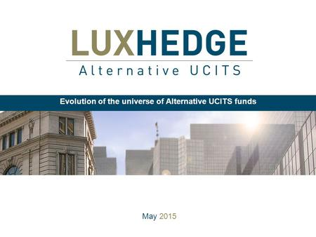 May 2015 Evolution of the universe of Alternative UCITS funds.