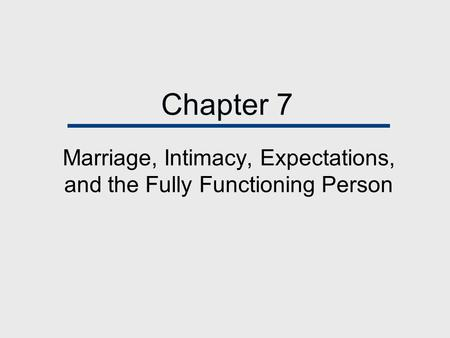 Chapter 7 Marriage, Intimacy, Expectations, and the Fully Functioning Person.