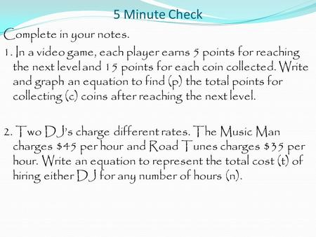 5 Minute Check Complete in your notes. 1. In a video game, each player earns 5 points for reaching the next level and 15 points for each coin collected.
