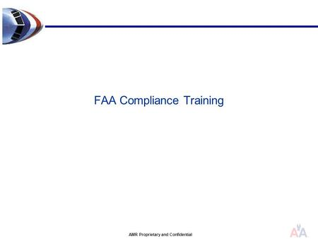 AMR Proprietary and Confidential FAA Compliance Training.