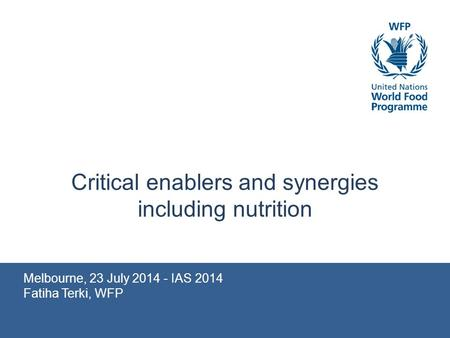 Melbourne, 23 July 2014 - IAS 2014 Fatiha Terki, WFP Critical enablers and synergies including nutrition.
