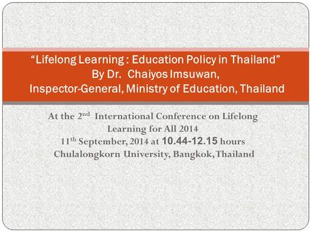 At the 2 nd International Conference on Lifelong Learning for All 2014 11 th September, 2014 at 10.44-12.15 hours Chulalongkorn University, Bangkok, Thailand.