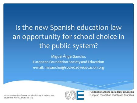 Is the new Spanish education law an opportunity for school choice in the public system? Miguel Ángel Sancho. European Foundation Society and Education.