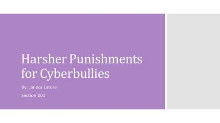 Harsher Punishments for Cyberbullies By: Janeca Latore Section 001.