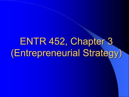 ENTR 452, Chapter 3 (Entrepreneurial Strategy). NEW ENTRY New entry refers to: Offering a new product to an established or new market. Offering an established.