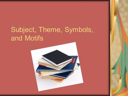 Subject, Theme, Symbols, and Motifs. Subject… what is it? Subject can have many meanings but in the context of an essay it is the topic you are writing.