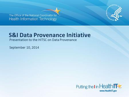 S&I Data Provenance Initiative Presentation to the HITSC on Data Provenance September 10, 2014.