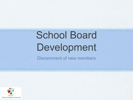 School Board Development Discernment of new members.