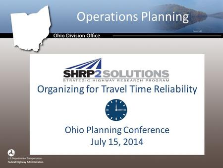 Operations Planning Organizing for Travel Time Reliability Ohio Planning Conference July 15, 2014.