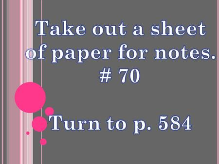 Take out a sheet of paper for notes. # 70 Turn to p. 584.