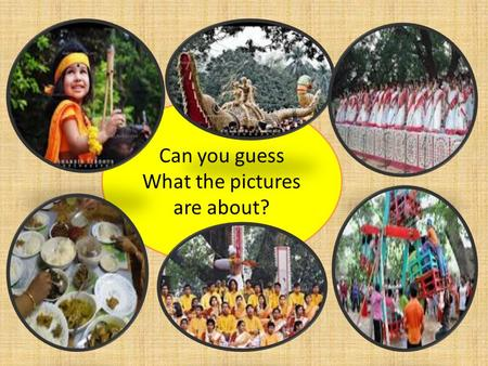 Can you guess What the pictures are about?. Let us watch a video on Pahela Baishakh.