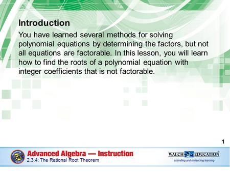 Introduction You have learned several methods for solving polynomial equations by determining the factors, but not all equations are factorable. In this.